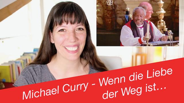 Michael Curry – Wenn die Liebe der Weg ist… (19.05.2018)